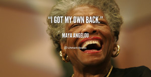 quote-Maya-Angelou-i-got-my-own-back-253409.png