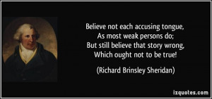 Believe not each accusing tongue, As most weak persons do; But still ...