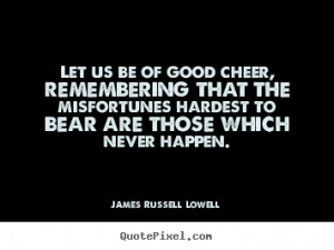 Inspirational quotes - Let us be of good cheer, remembering that the ...