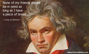 ... have a piece of bread - Ludwig van Beethoven Quotes - StatusMind.com