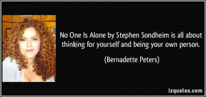 ... thinking for yourself and being your own person. - Bernadette Peters