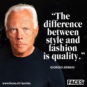 Giorgio Armani - The difference between style and fashion is quality