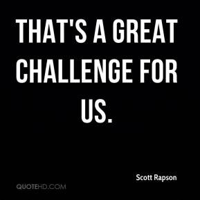 That's A Great Challenge For Us ~ Challenge Quotes