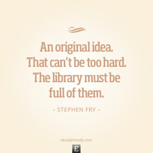Library quote: An original idea. That can't be too hard. The library ...