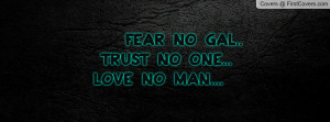 fear no gal.. trust no one... love no man.... , Pictures