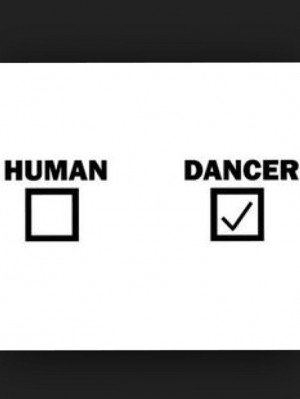 Are you a dancer or a human?