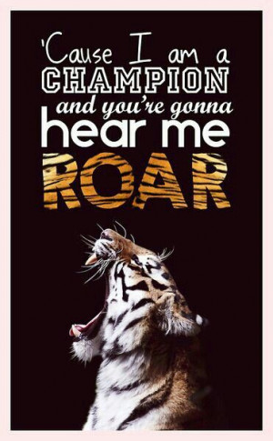 cause i am a champion and you re gonna hear me roar katy perry # quote ...