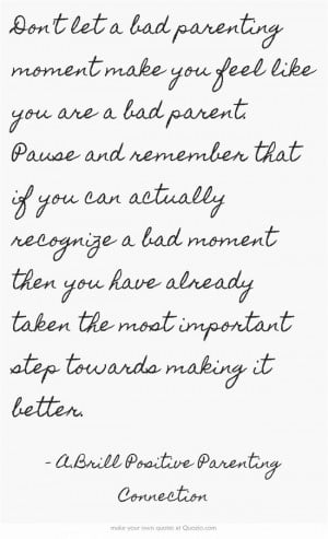 Don't let a bad parenting moment make you feel ... | Quotes ~ Sayings