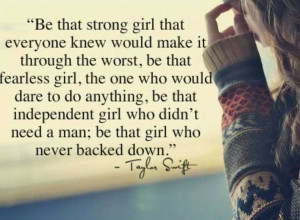 Taylor Quotes. #strong #fearless #independent #woman #swiftie #taylor