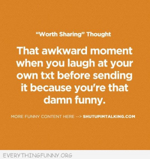 funny quote laugh at own text before sending because you are so funny