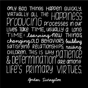 Patience & Determination. Quote by Gordon Livingston.