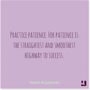 Practice #patience. For patience is the straightest and smoothest ...