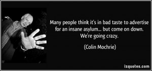 ... insane asylum... but come on down. We're going crazy. - Colin Mochrie