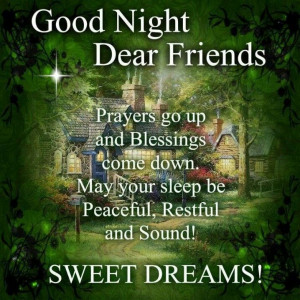 Good night Dear Friends... Prayers go up and blessings come down. May ...