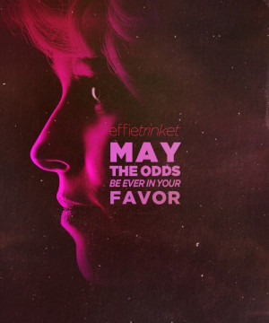 May the odds be ever in your favour'- Effie Trinket