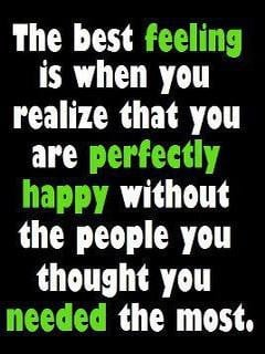 when you realize that you are perfectly happy without the people you ...