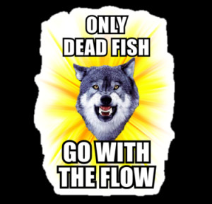 Courage Wolf Quotes Courage wolf - only dead fish