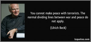 make peace with terrorists. The normal dividing lines between war ...