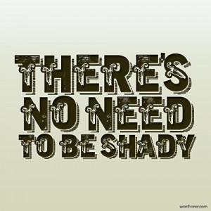 no need to be shady