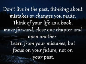Don't Live In The Past, Thinking About Mistakes Or Changes You Made