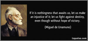 If it is nothingness that awaits us, let us make an injustice of it ...