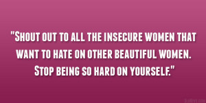 Shout out to all the insecure women that want to hate on other ...