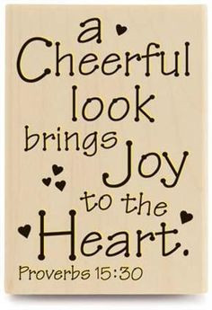 Bible scripture: A cheerful look brings joy to the heart. -Proverbs 15 ...