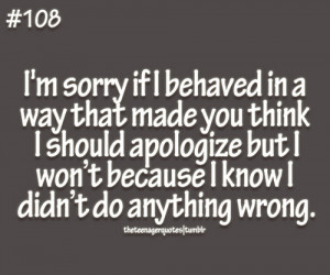 ... You Think I Should Apologize But I Won't Because - Apology Quote