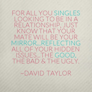 Your mate will be your mirror.