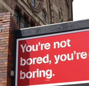 You're Not Bored, You're Boring Sign