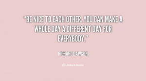 quote-Richard-Dawson-be-nice-to-each-other-you-can-78753.png