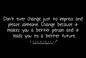Don't Ever Change Just To Impress