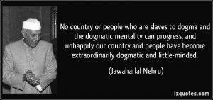 No country or people who are slaves to dogma and the dogmatic ...