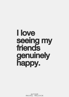 not a jealous or envious person i love for my friends to be happy ...
