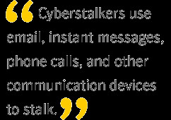 Cyberstalkers use email, instant messages, phone calls, and other ...