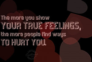 Being Used Quote: The more you show your true feelings,... Hurt-(1)