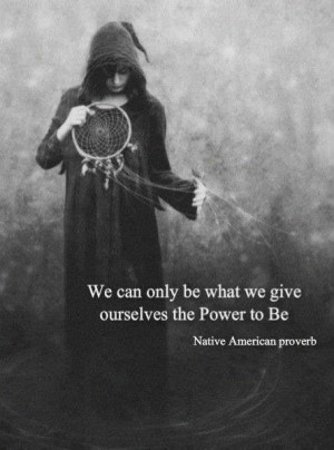 We can only be what we give ourselves the power to be.