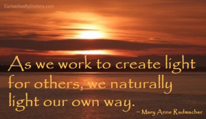 As we work to create light for others, we naturally light our own way.
