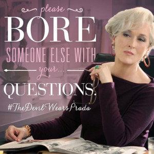 """Please bore someone else with your questions."""" – Miranda Priestly ..."""