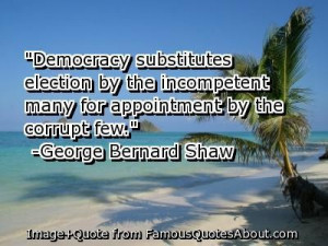 Democracy substitutes election by the incompetent many for appointment ...