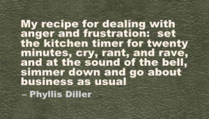 ... Anger http://quotespictures.com/my-recipe-for-dealing-with-anger-and