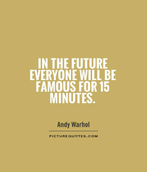Famous Quotes Future Quotes Andy Warhol Quotes