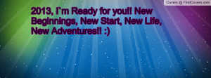 ... for you!! New Beginnings, New Start, New Life, New Adventures