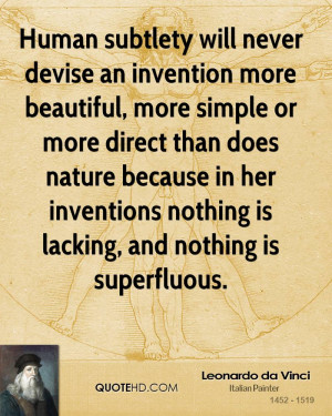 Human subtlety will never devise an invention more beautiful, more ...
