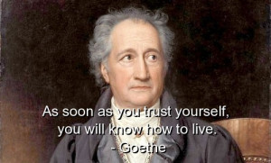 Goethe, quotes, sayings, trust, live, deep, yourself