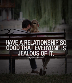 Cute Love Quotes - Have a relationship so good