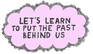 Put the past behind