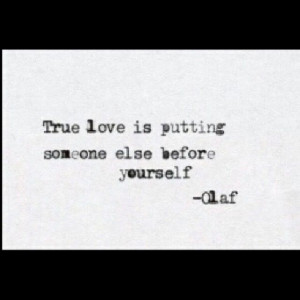 True love is putting someone else before yourself