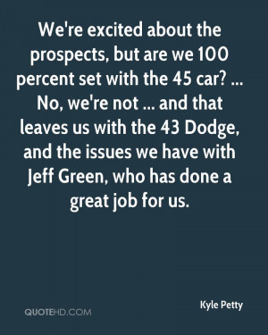 Petty Quotes Kyle petty quote were excited about the prospects but are