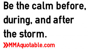 Be the calm before, during, and after the storm.